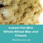 Instant Pot Mini Whole Wheat Mac and Cheese Recipe